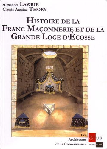 HISTOIRE DE LA FRANC-MACONNERIE ET DE LA GRANDE LOGE D'ECOSSE