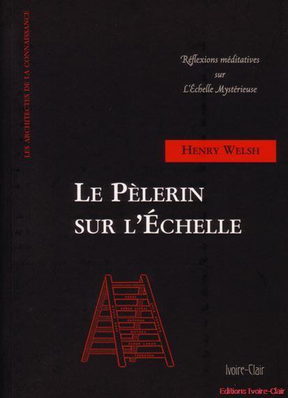 LE PELERIN SUR L'ECHELLE - REFLEXIONS MEDITATIVES SUR L'ECHELLE MYSTERIEUSE