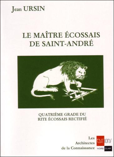 LE MAITRE ECOSSAIS DE SAINT ANDRE - QUATRIEME GRADE DU RITE ECOSSAIS RECTIFIE