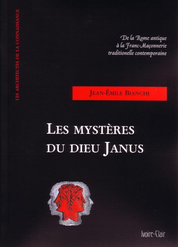 LES MYSTERES DU DIEU JANUS - DE LA ROME ANTIQUE A LA FRANC-MACONNERIE TRADITIONNELLE CONTEMPORAINE.