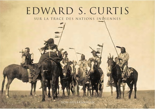 EDWARD S. CURTIS. SUR LA TRACE DES NATIONS INDIENNES