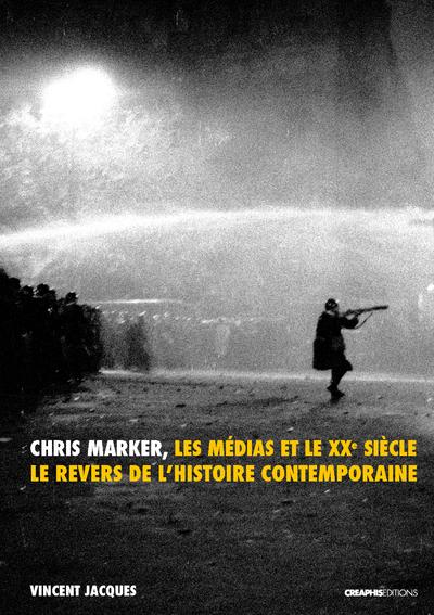 CHRIS MARKER, LES MEDIAS ET LE XXE SIECLE. LE REVERS DE L'HISTOIRE CONTEMPORAINE