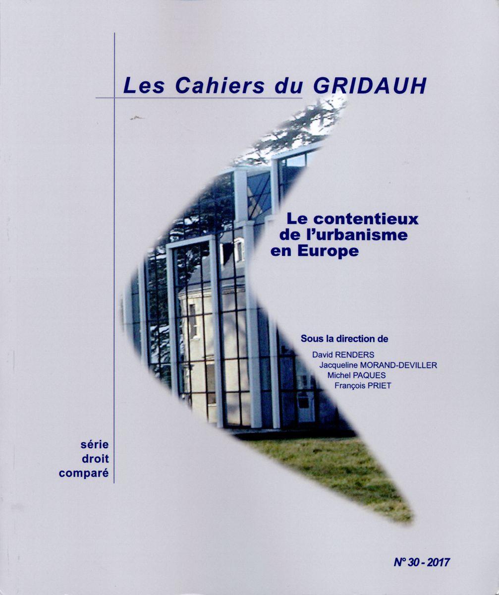 CONTENTIEUX DE L'URBANISME EN EUROPE -  LES CAHIERS DU GRIDAUH N  30 (LE)