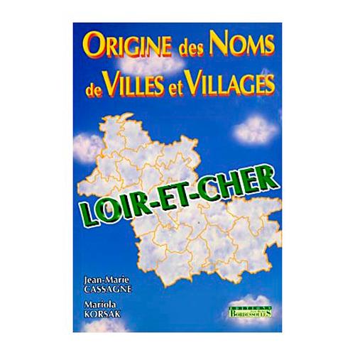 LE LOIR ET CHER - ORIGINE DES NOMS DE VILLES ET VI