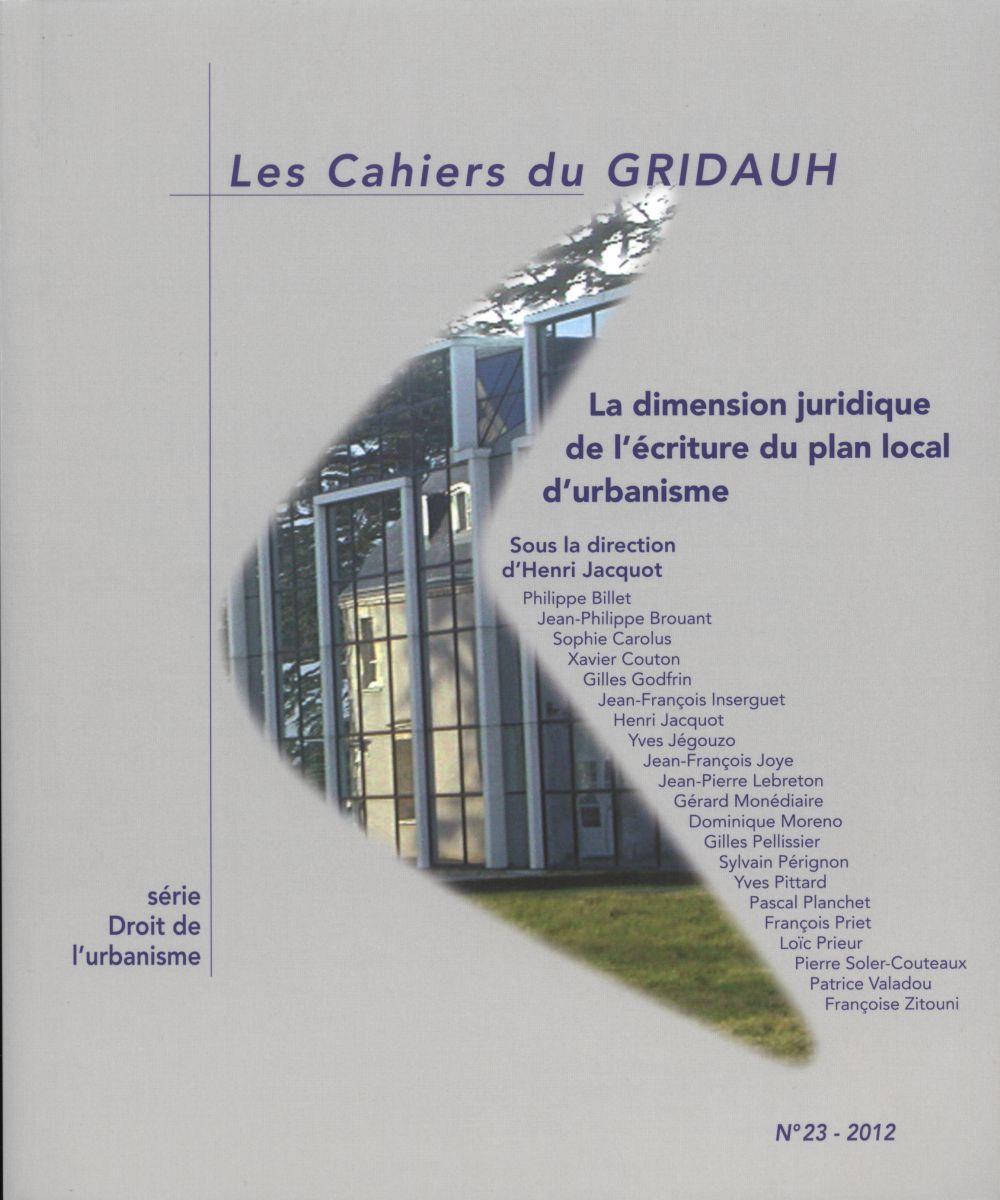 DIMENSION JURIDIQUE DE L'ECRITURE DU PLAN LOCAL D'URBANISME N 23 (LA) - LES CAHIERS DU GRIDAUH