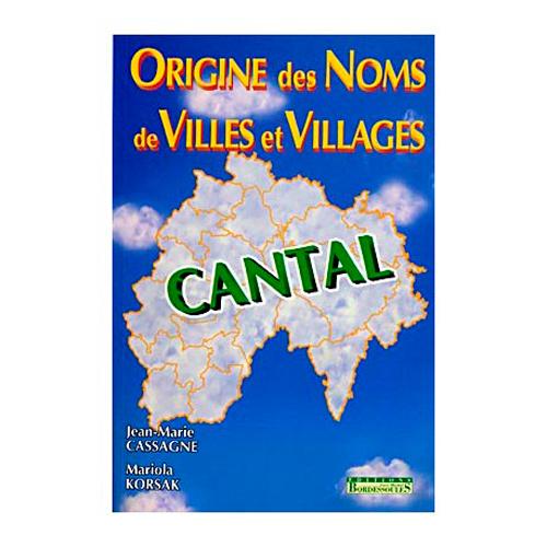 LE CANTAL - ORIGINE DES NOMS DE VILLES ET VILLAGES