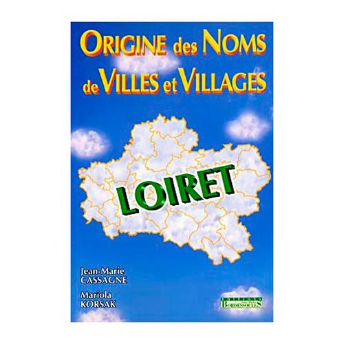 LE LOIRET - ORIGINE DES NOMS DE VILLES ET VILLAGES