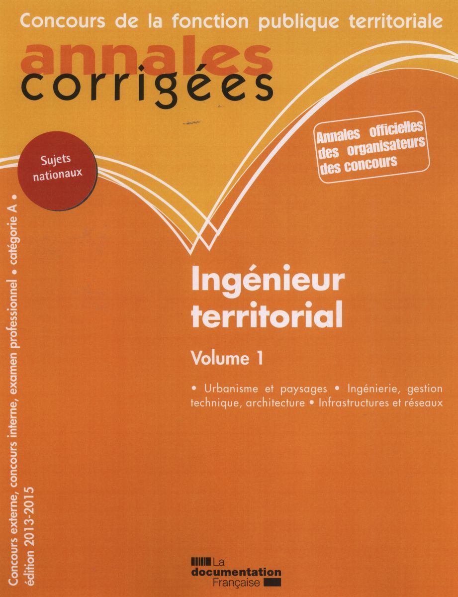 INGENIEUR TERRITORIAL T1 2013-2015 - ANNALES CORRIGEES N 40 - CONCOURS EXTERNE, CONCOURS INTERNE, EX