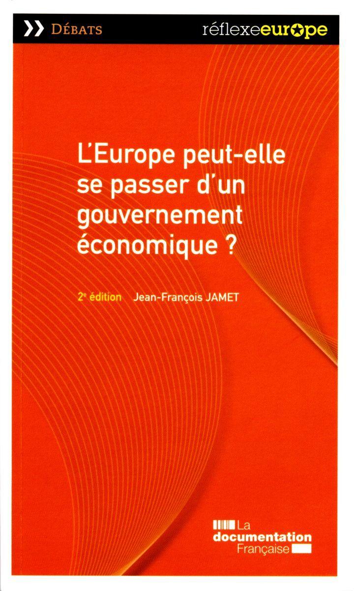 L'EUROPE PEUT-ELLE SE PASSER D'UN GOUVERNEMENT ECONOMIQUE ? (2ED)