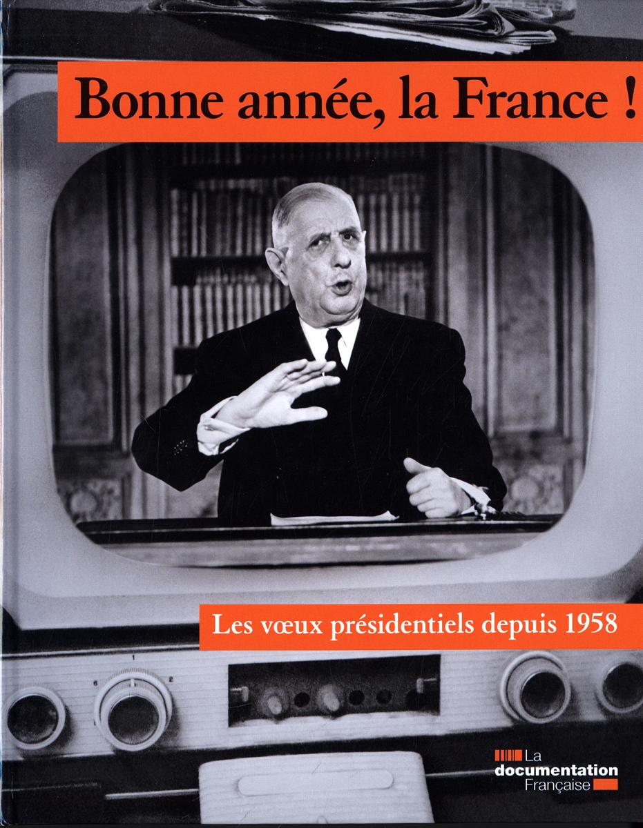 BONNE ANNEE, LA FRANCE ! LES VOEUX PRESIDENTIELS DEPUIS 1958