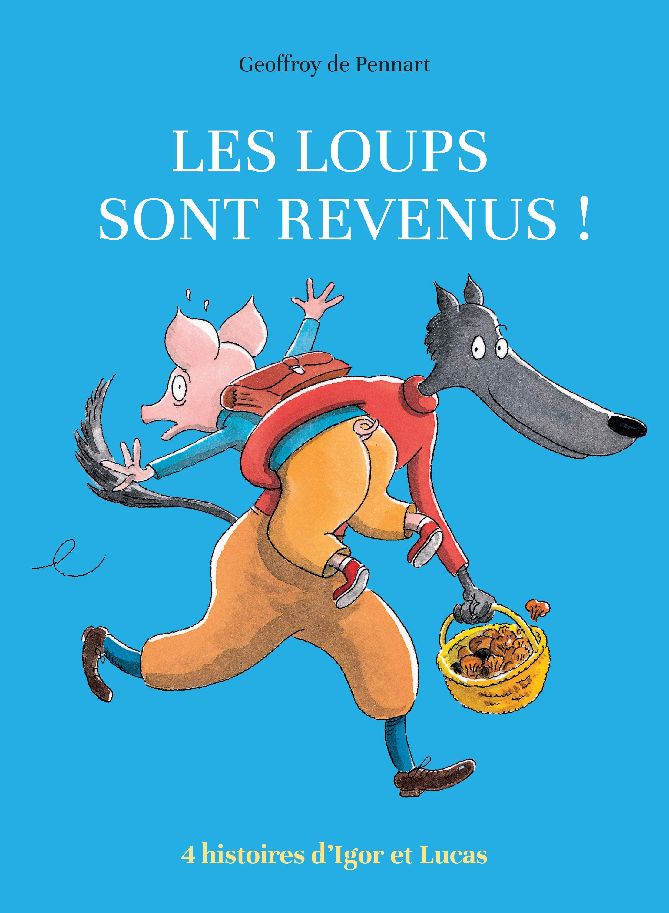 LES LOUPS SONT REVENUS ! (ANTHOLOGIE) - QUATRE HISTOIRES D'IGOR ET LUCAS