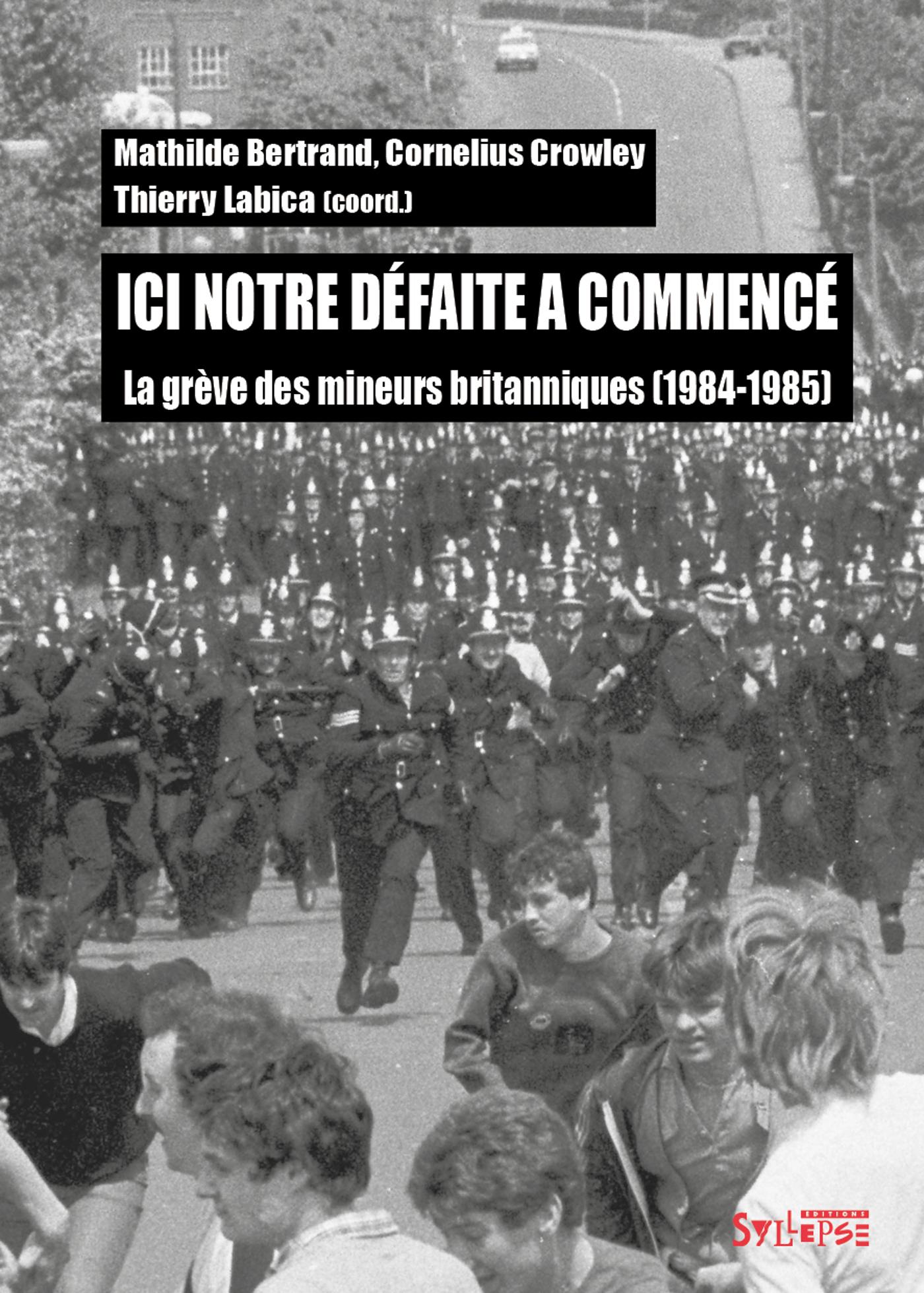 ICI NOTRE DEFAITE A COMMENCE - LA GREVE DES MINEURS BRITANNIQUES (1984-1985)