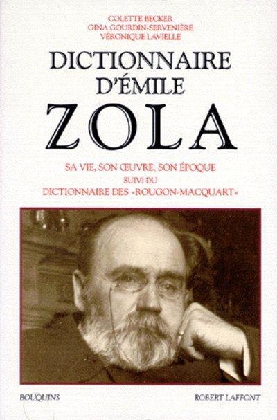 DICTIONNAIRE D'EMILE ZOLA SA VIE, SON OEUVRE, SON EPOQUE...