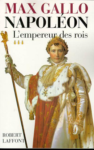 NAPOLEON - TOME 3 - L'EMPEREUR DES ROIS - 1806-1812 - VOL03