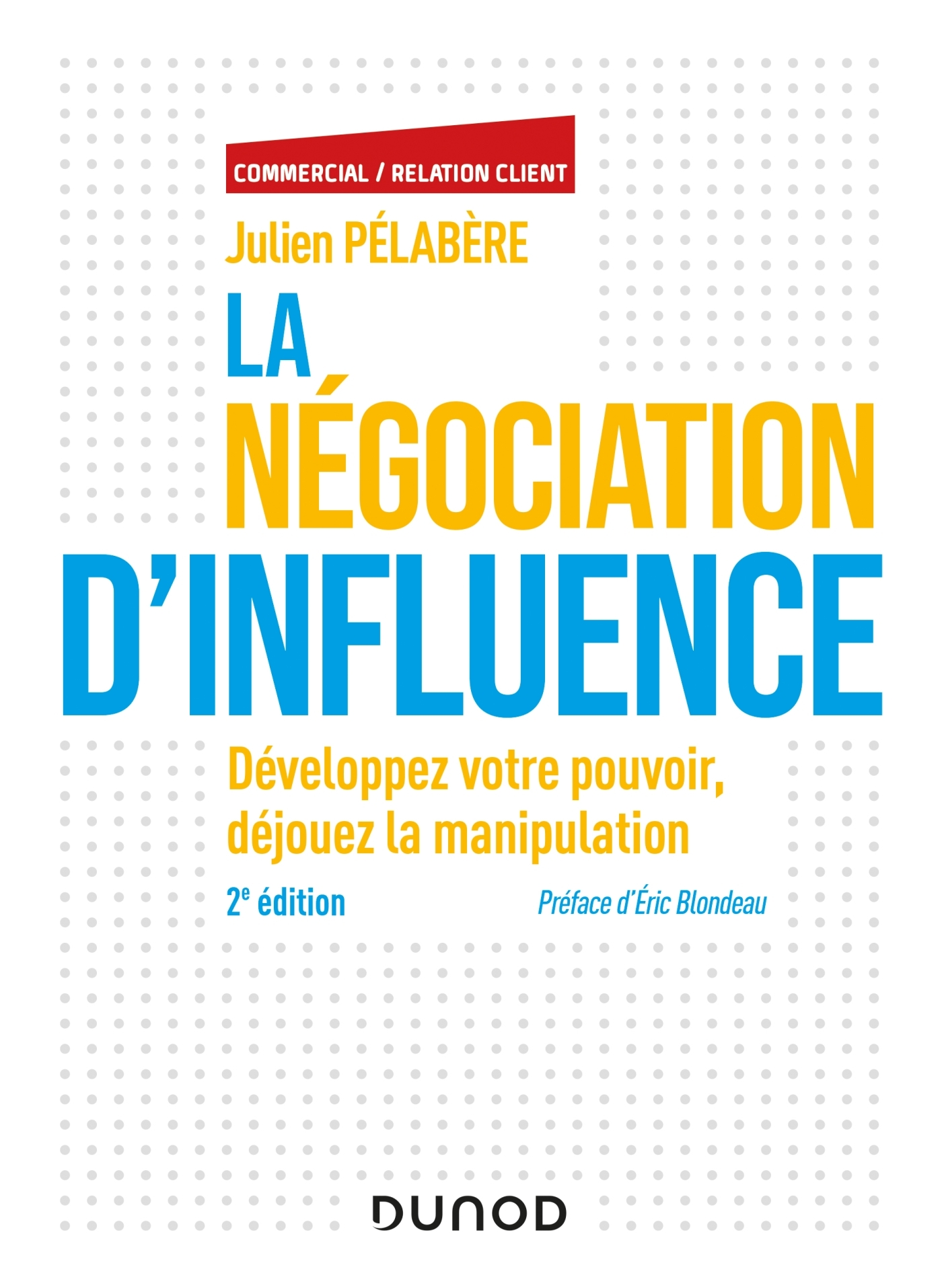 LA NEGOCIATION D'INFLUENCE - 2E ED. - DEVELOPPEZ VOTRE POUVOIR, DEJOUEZ LA MANIPULATION
