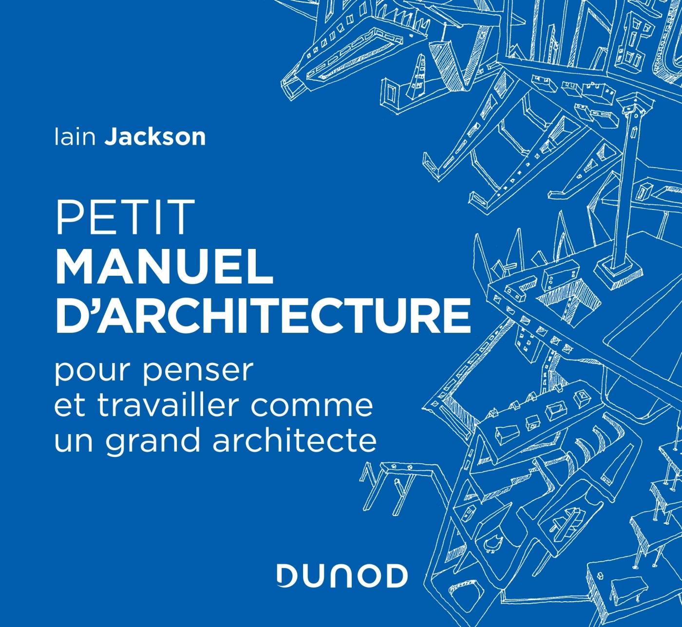 PETIT MANUEL D'ARCHITECTURE - POUR APPRENDRE A PENSER ET TRAVAILLER COMME UN GRAND ARCHITECTE