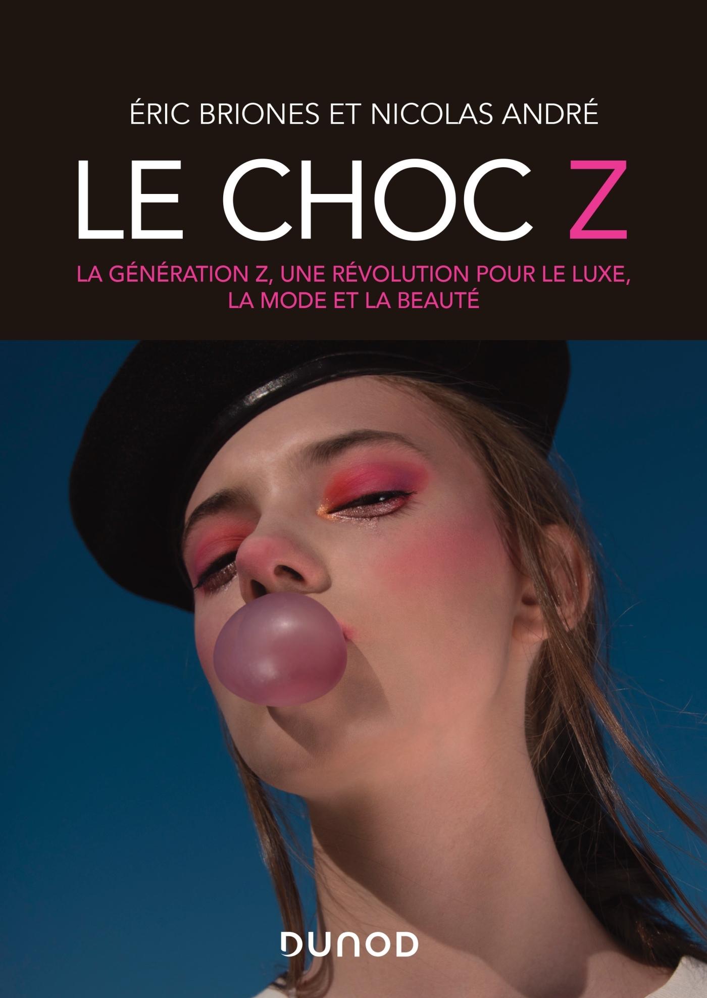 LE CHOC Z - LA GENERATION Z, UNE REVOLUTION POUR LE LUXE, LA MODE ET LA BEAUTE