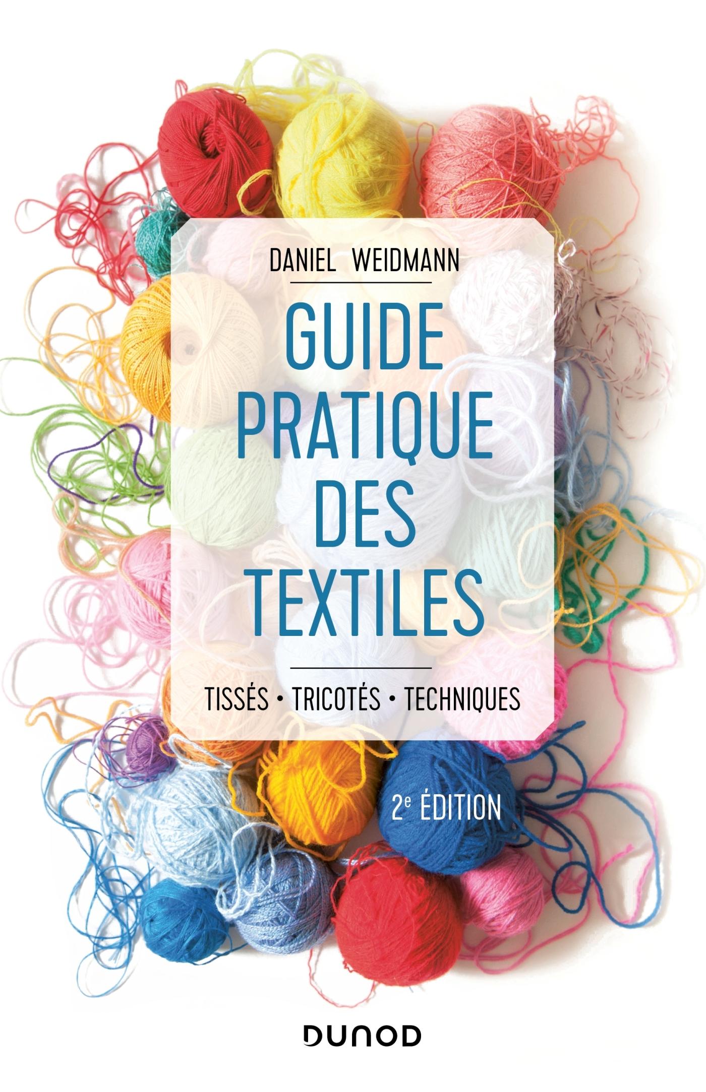 GUIDE PRATIQUE DES TEXTILES - 2E ED. - TISSES, TRICOTES, TECHNIQUES