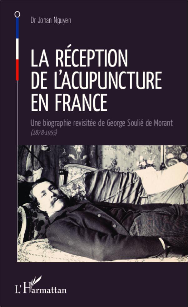 RECEPTION DE L'ACUPUNCTURE EN FRANCE UNE BIOGRAPHIE REVISITEE DE GEORGE SOULIE DE MORANT 1878 1955