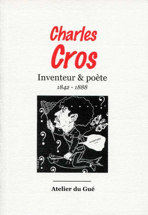 CHARLES CROS INVENTEUR ET POETE