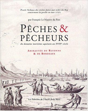 PECHES, PECHERIES ET PECHEURS EN AQUITAINE AU XVIII EME SIECLE