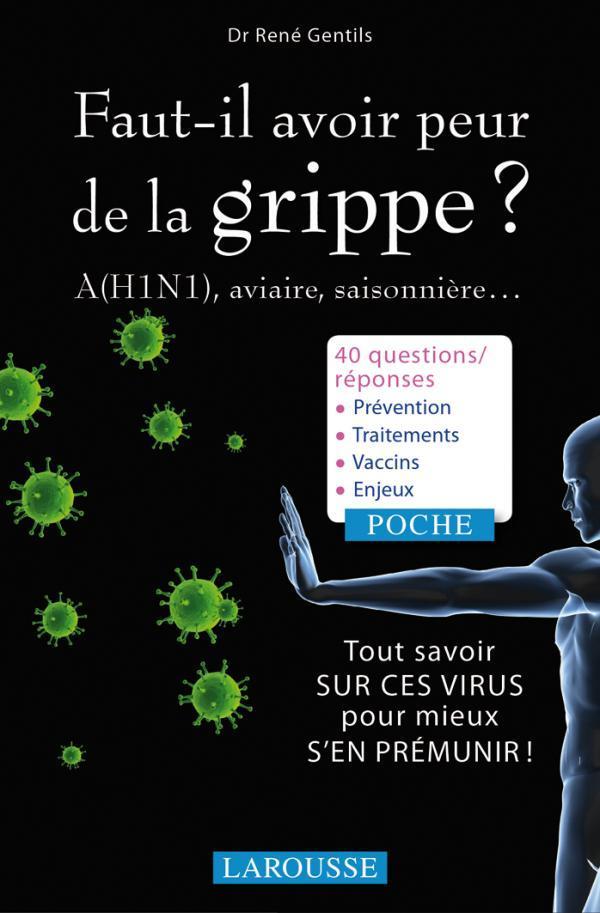 FAUT-IL AVOIR PEUR DE LA GRIPPE ? - A (H1N1), AVIAIRE, SAISONNIERE...