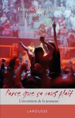 PARCE CA NOUS PLAIT - L'INVENTION DE LA JEUNESSE