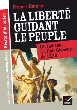 RECITS D'HISTORIEN - LA LIBERTE GUIDANT LE PEUPLE