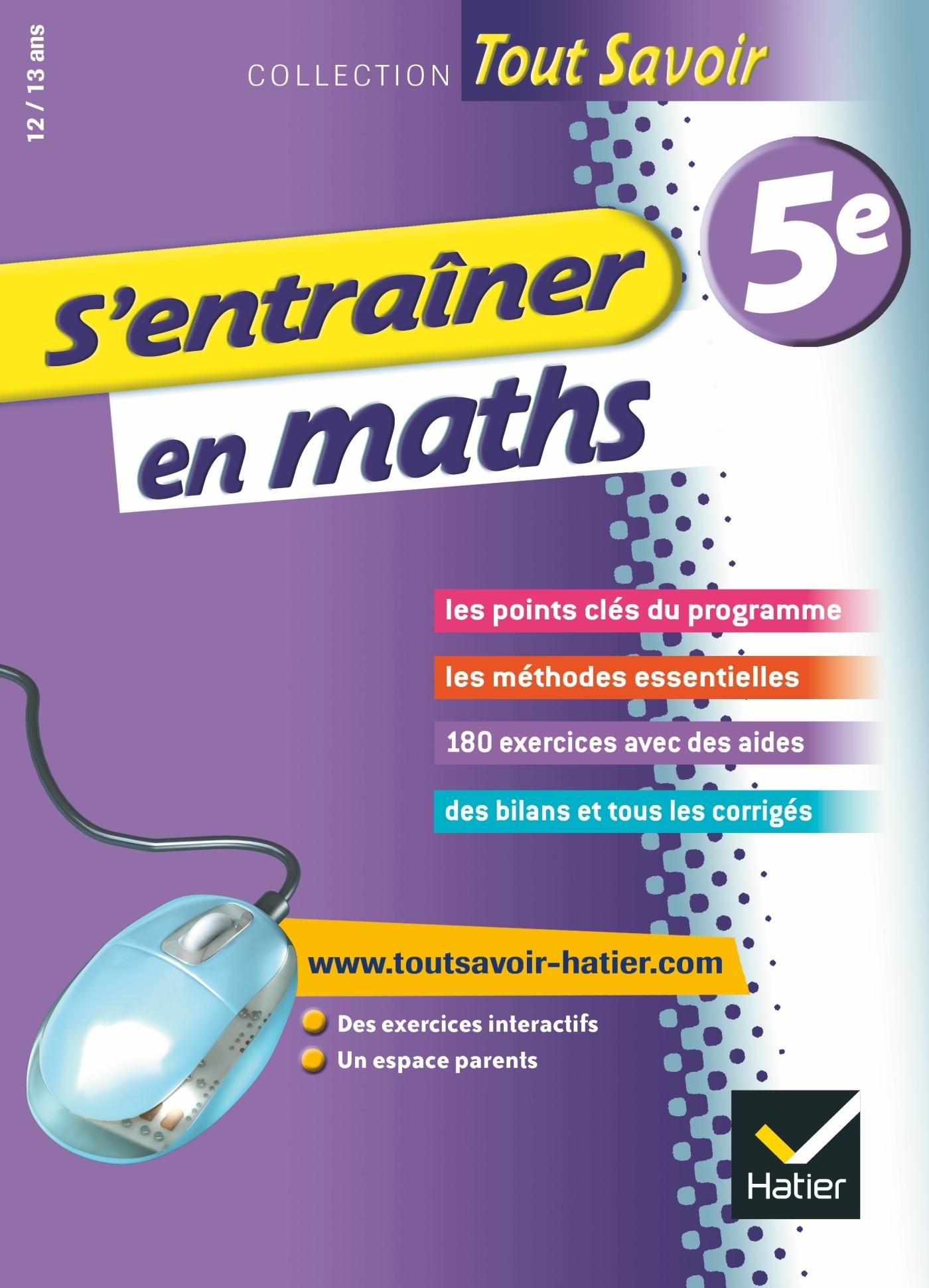 S'ENTRAINER EN MATHS 5E  - TOUT SAVOIR