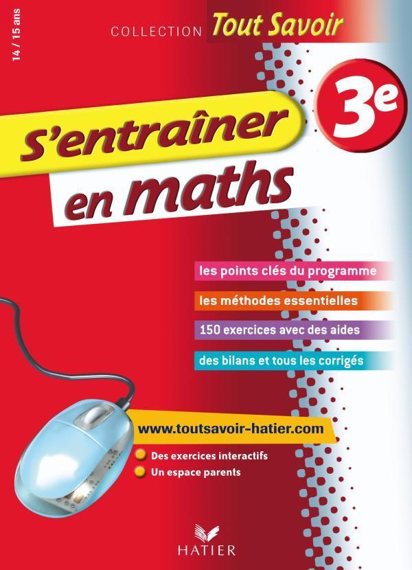 S'ENTRAINER EN MATHS 3E  - TOUT SAVOIR