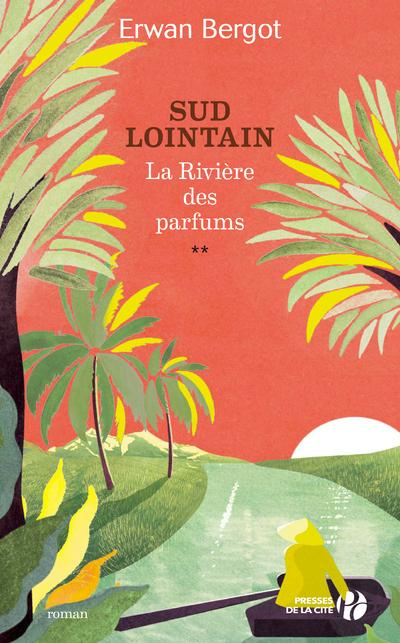 SUD LOINTAIN - TOME 2 LA RIVIERE DES PARFUMS