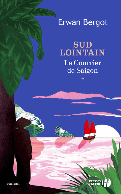 SUD LOINTAIN - TOME 1 LE COURRIER DE SAIGON - VOLUME 01
