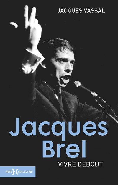 JACQUES BREL, VIVRE DEBOUT