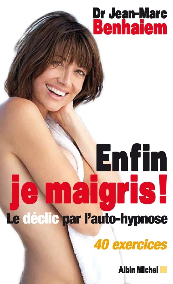 ENFIN JE MAIGRIS ! - LE DECLIC PAR L'AUTO-HYPNOSE 40 EXERCICES