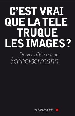 C'EST VRAI QUE LA TELE TRUQUE LES IMAGES ?