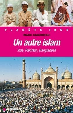 UN AUTRE ISLAM - INDE, PAKISTAN, BANGLADESH