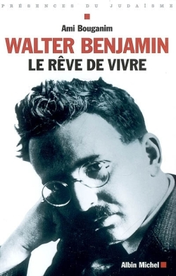 WALTER BENJAMIN - LE REVE DE VIVRE