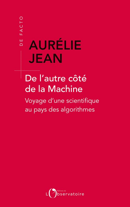 DE L'AUTRE COTE DE LA MACHINE - VOYAGE D'UNE SCIENTIFIQUE AU PAYS DES ALGORITHMES