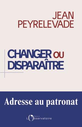 CHANGER OU DISPARAITRE - ADRESSE AU PATRONAT