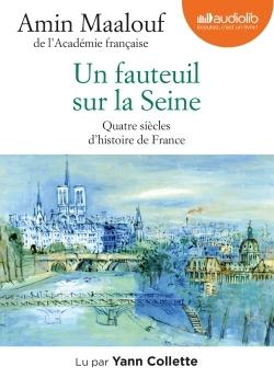 UN FAUTEUIL SUR LA SEINE - QUATRE SIECLES D'HISTOIRE DE FRANCE - LIVRE AUDIO 1CD MP3