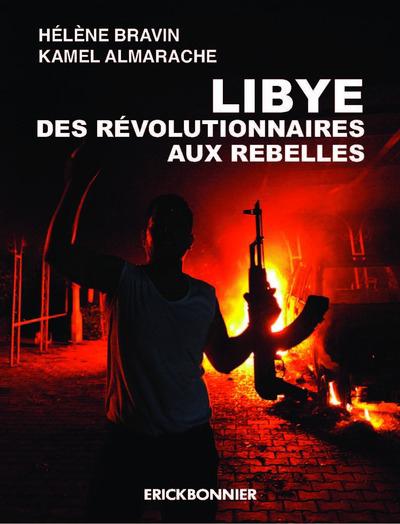LIBYE. DES REVOLUTIONNAIRES AUX REBELLES