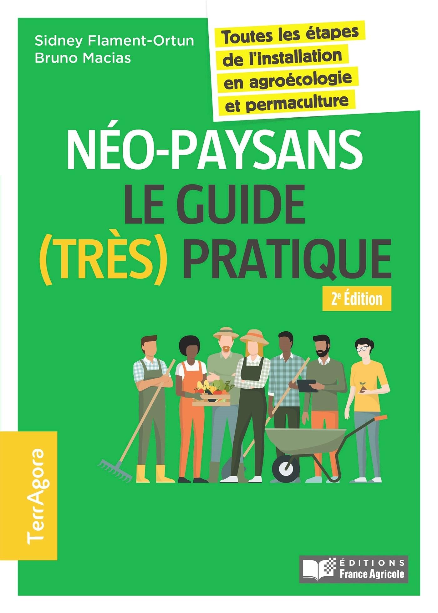 NEO-PAYSANS, LE GUIDE (TRES) PRATIQUE - 2E ED. - TOUTES LES ETAPES DE L'INSTALLATION EN AGROECOLOGIE
