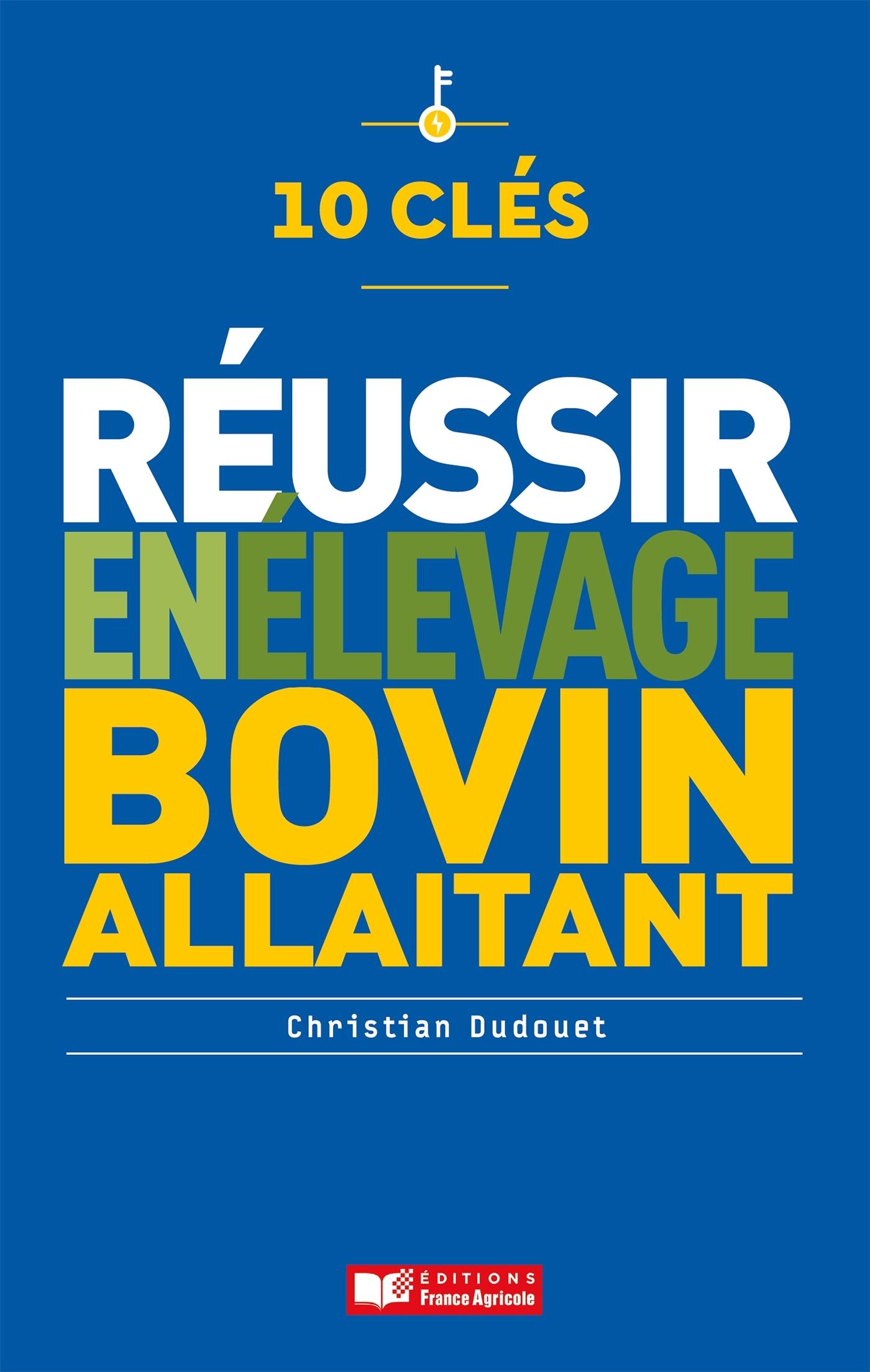 10 CLES POUR REUSSIR EN ELEVAGE BOVIN