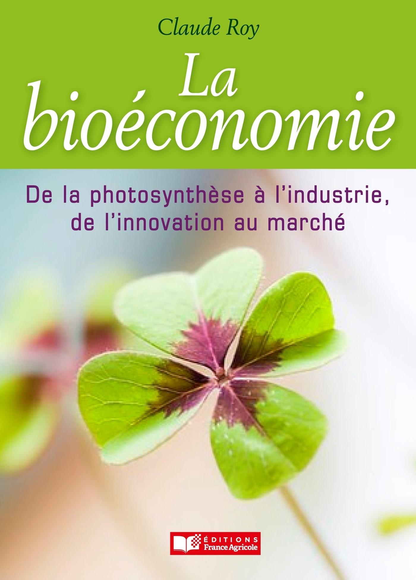 BIOECONOMIE, DE LA PHOTOSYNTHESE A L'INDUSTRIE, DE L'INNOVATION AU MARCHE