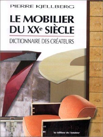 MOBILIER DU XX SIECLE (3ED) (LE) - DICTIONNAIRE DES CREATEURS