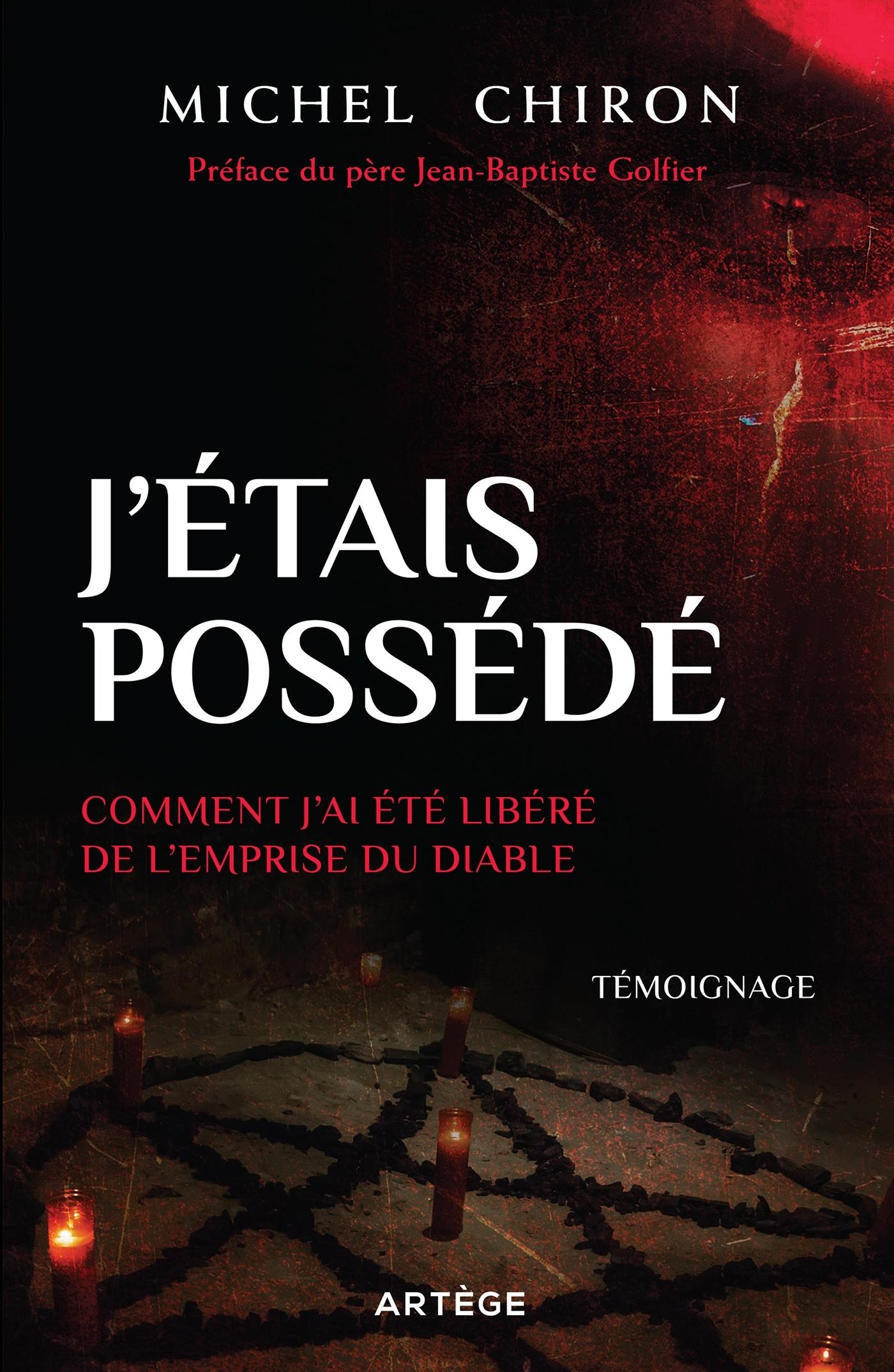 J'ETAIS POSSEDE - COMMENT J'AI ETE LIBERE DE L'EMPRISE DU DIABLE