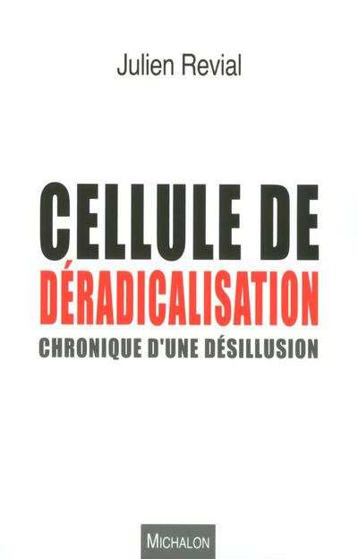 CELLULE DE DERADICALISATION : CHRONIQUE D'UNE DESILLUSION
