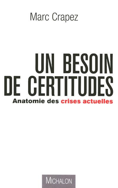 UN BESOIN DE CERTITUDES - ANATOMIE DES CRISES ACTUELLES