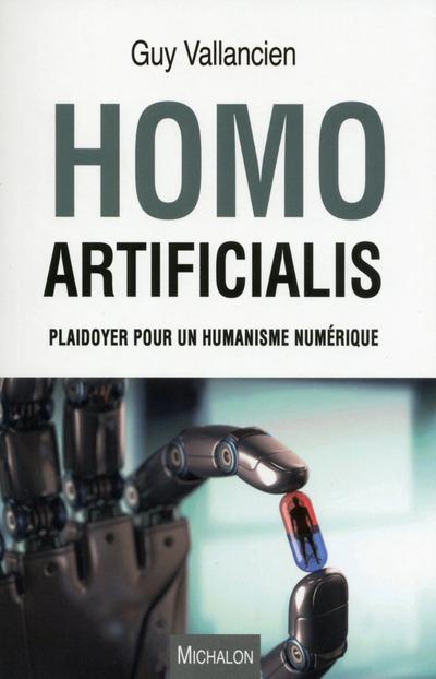 HOMO ARTIFICIALIS. PLAIDOYER POUR UN HUMANISME NUMERIQUE