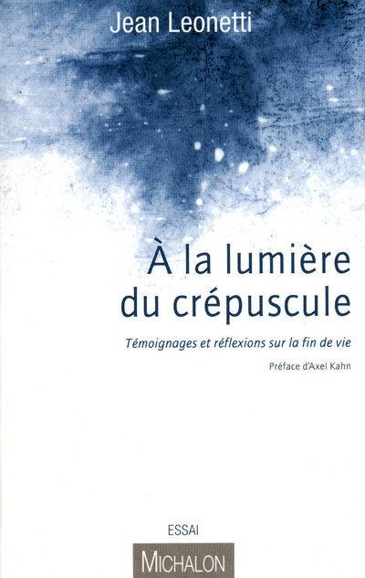 A LA LUMIERE DU CREPUSCULE - TEMOIGNAGES ET REFLEXIONS SUR LA FIN DE VIE